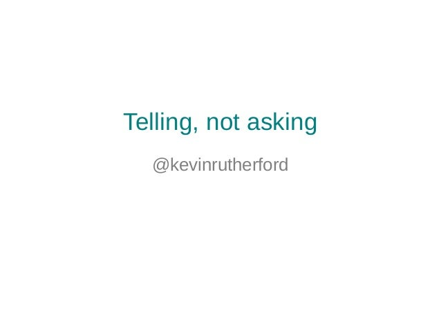Telling, not asking@kevinrutherford