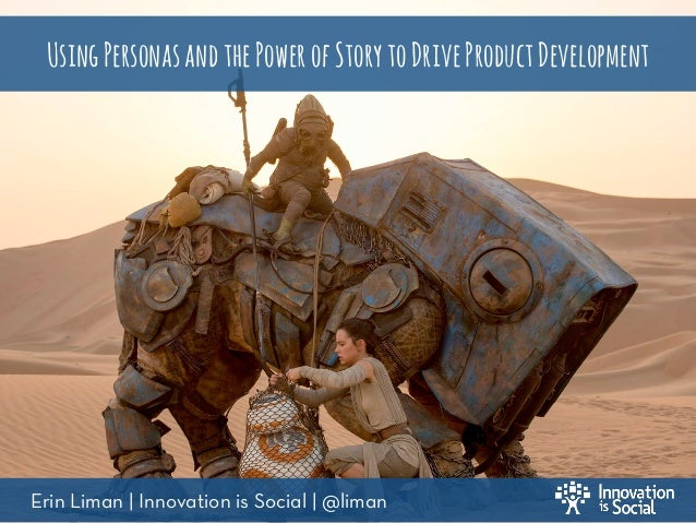 1 UsingPersonasandthePowerofStorytoDriveProductDevelopment Erin Liman | Innovation is Social | @liman