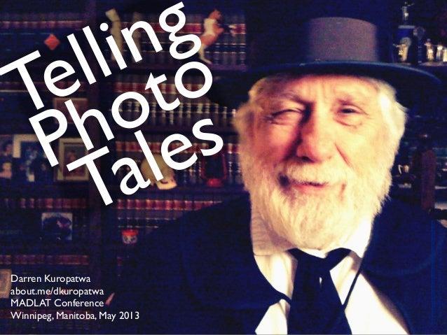 TellingPhotoTalescclicensed(BY)flickrphotobytalktogabriel:http://flickr.com/photos/gabrieltyner/5904521771/Darren Kuropatwaa...