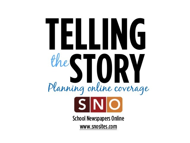 School Newspapers Online www.snosites.com TELLING STORYthe Planning online coverage