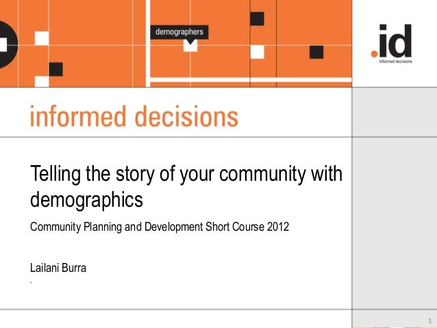 1 Telling the story of your community with demographics Community Planning and Development Short Course 2012 Lailani Burra...