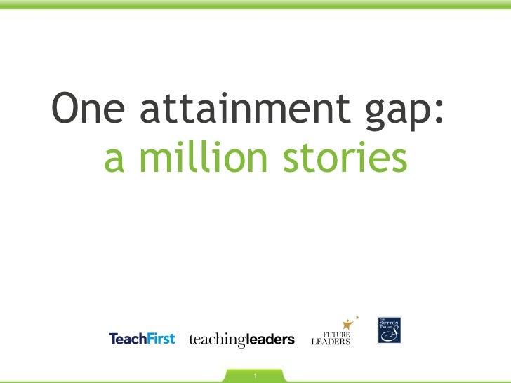 One attainment gap:  a million stories