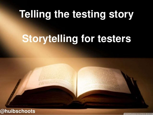 Telling the testing story Storytelling for testers @huibschoots