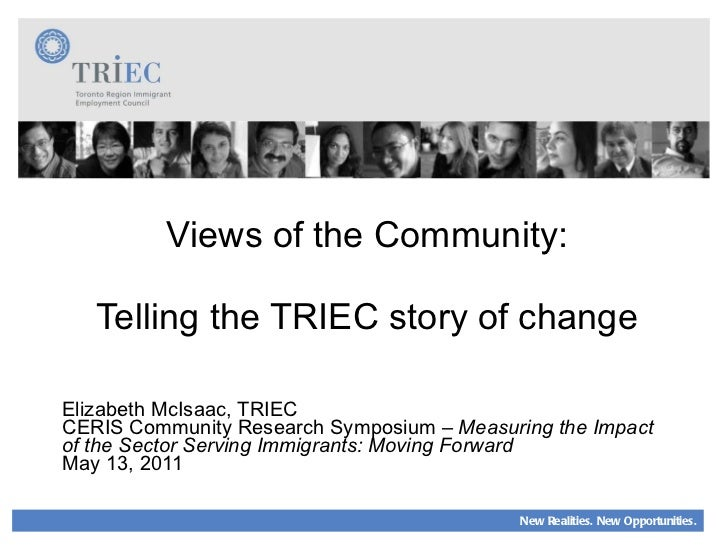 Views of the Community: Telling the TRIEC story of change Elizabeth McIsaac, TRIEC CERIS Community Research Symposium –  M...