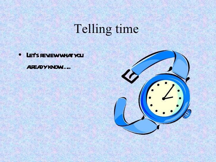 Telling time• L 's r ieww tyou   et ev ha  ar dyknow ..   lea      …