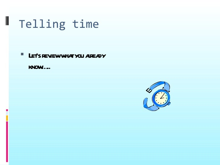 Telling time Let rev w tyou area    's iew ha     l dy  know ..      …