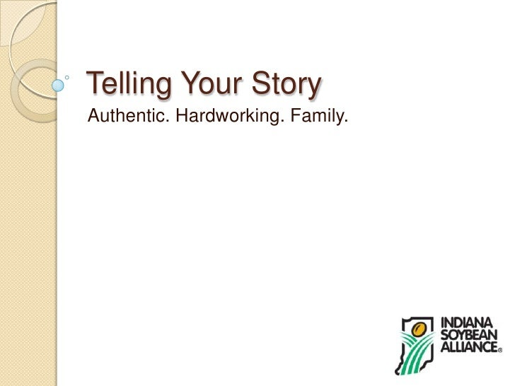 Telling Your Story<br />Authentic. Hardworking. Family.<br />
