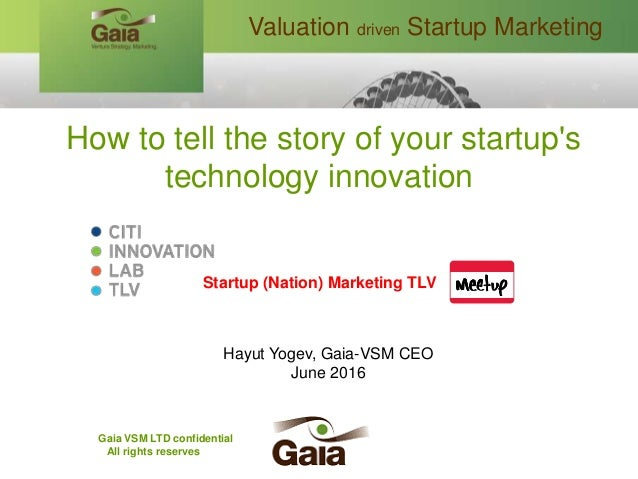 How to tell the story of your startup's technology innovation Startup (Nation) Marketing TLV Hayut Yogev, Gaia-VSM CEO Jun...