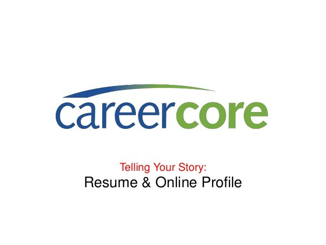 Telling Your Story: Resume & Online Profile