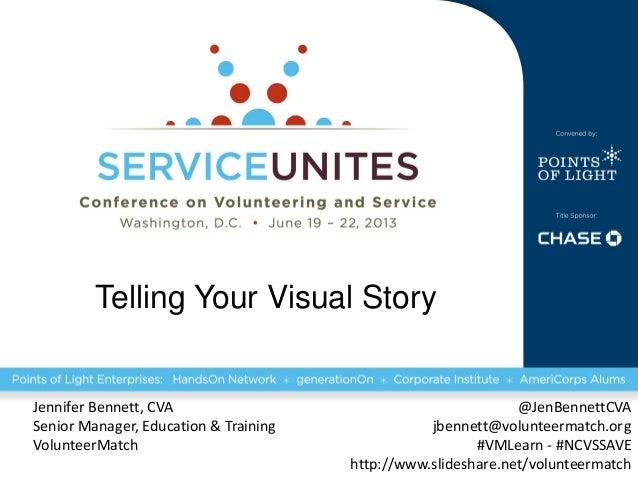 Telling Your Visual StoryJennifer Bennett, CVASenior Manager, Education & TrainingVolunteerMatch@JenBennettCVAjbennett@vol...