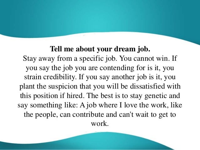 tell me about your dream job stay away from a specific job - Your Dream Job Tell Me About Your Dream Job