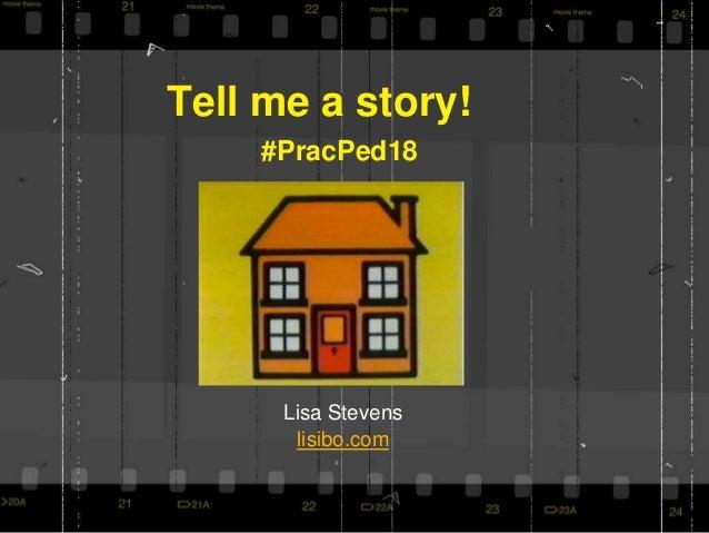 Tell me a story! Lisa Stevens lisibo.com #PracPed18