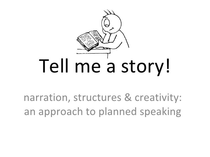 Tell me a story! narration, structures & creativity: an approach to planned speaking