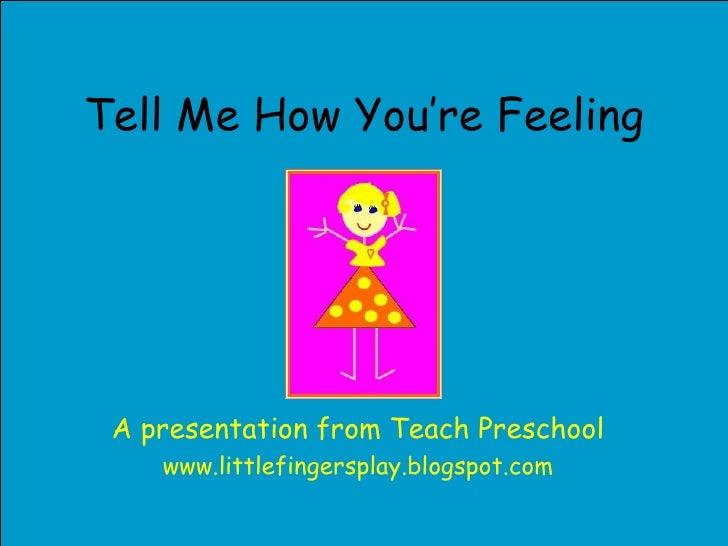 Tell Me How You're Feeling A presentation from Teach Preschool www.littlefingersplay.blogspot.com