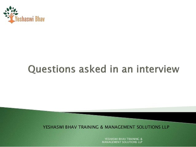 YESHASWI BHAV TRAINING U0026 MANAGEMENT SOLUTIONS LLP YESHASWI BHAV TRAINING U0026  MANAGEMENT SOLUTIONS LLP Some Job Interview Questions ...