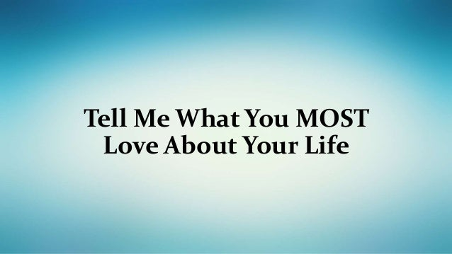 Tell Me What You MOST Love About Your Life