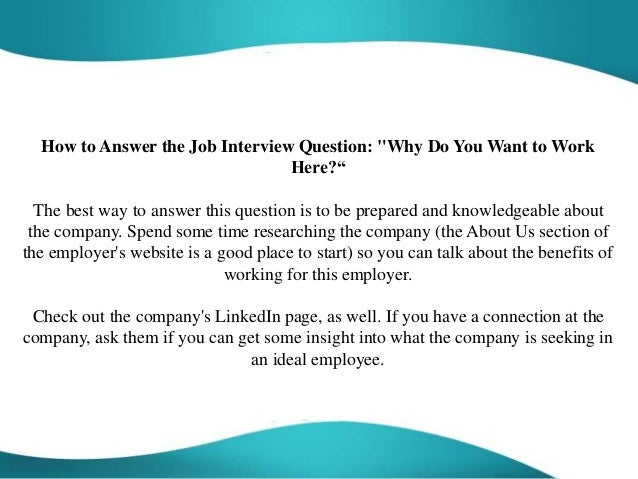 why i want to work for There is one thing every employer wants to know about you when you interview for a job sometimes they will straight-out ask it, while at other times it will lurk in the background of the.