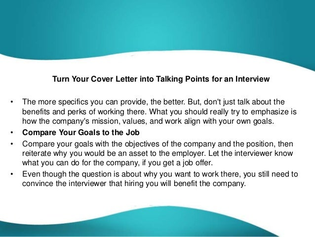 Turn Your Cover Letter into Talking Points for an Interview • The more specifics you can provide, the better. But, don't j...