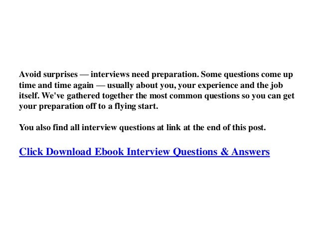 Avoid surprises — interviews need preparation. Some questions come up time and time again — usually about you, your experi...