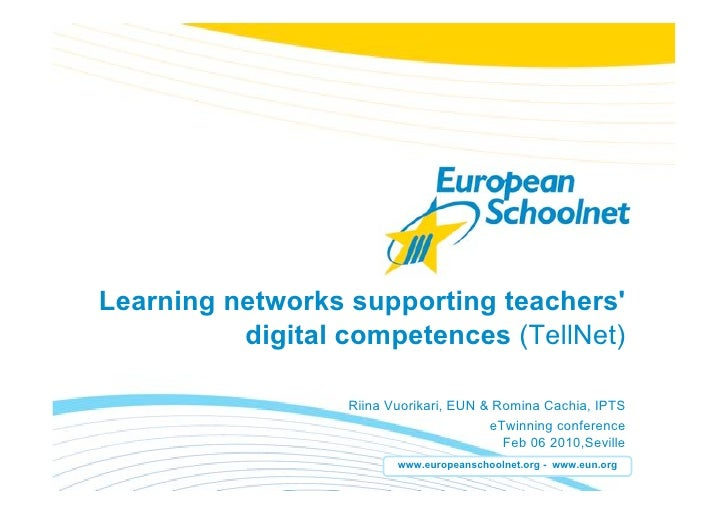 Learning networks supporting teachers'           digital competences (TellNet)                    Riina Vuorikari, EUN & R...