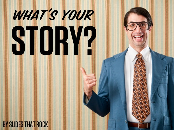 WHAT's YOUR   STORY?BY SLIDES THAT ROCK