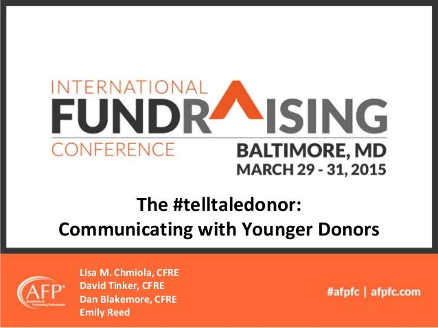 The #telltaledonor: Communicating with Younger Donors Lisa M. Chmiola, CFRE David Tinker, CFRE Dan Blakemore, CFRE Emily R...
