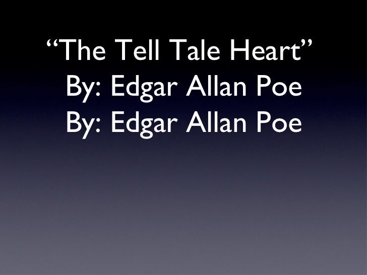 an analysis of tell tale heart by edgar allan poe Who was edgar allan poe poe's and timelinethe tell-tale heart the tell-tale heart by edgar allan healthily --how calmly i can tell you the.