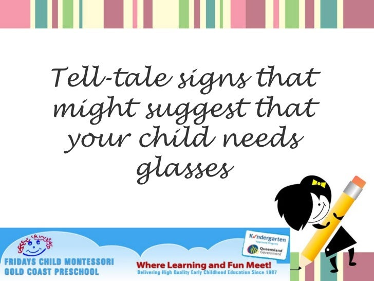 Tell-tale signs thatmight suggest that your child needs       glasses