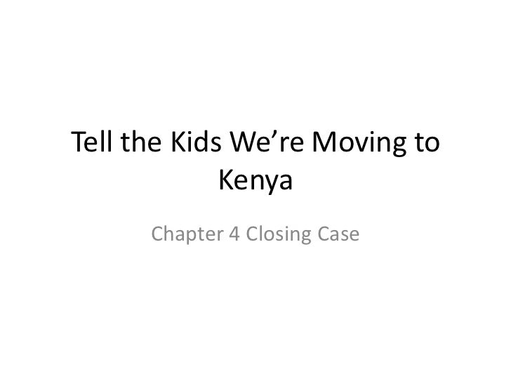 Tell the Kids We're Moving to Kenya<br />Chapter 4 Closing Case<br />