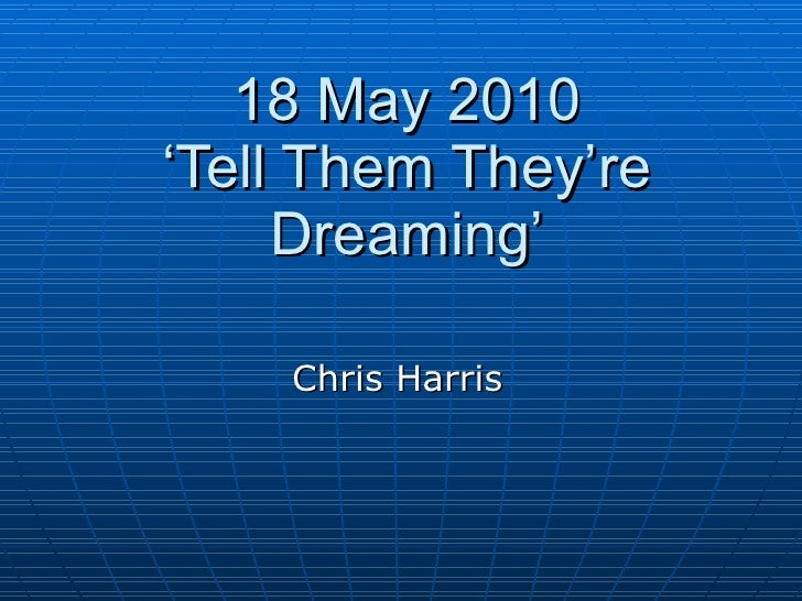 18 May 2010 'Tell Them They're Dreaming' Chris Harris