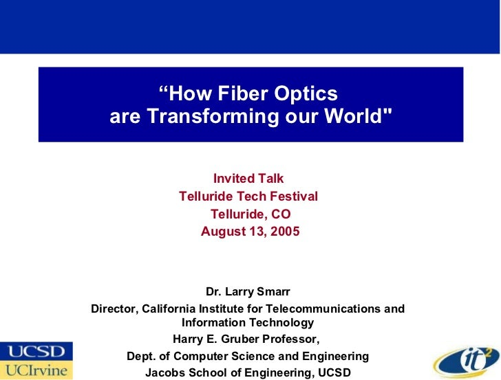 """ How Fiber Optics  are Transforming our World"" Invited Talk  Telluride Tech Festival  Telluride, CO August 13, 2005 ..."