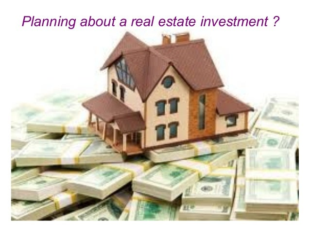 Planning about a real estate investment ?