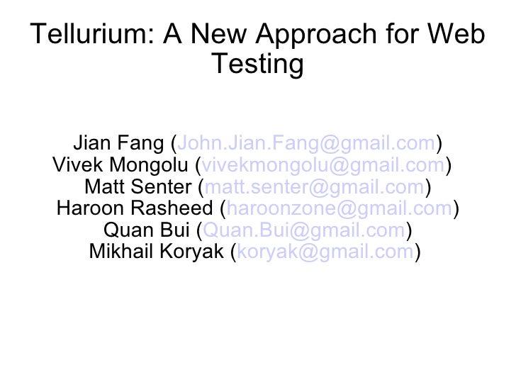 Tellurium: A New Approach for Web               Testing     Jian Fang (John.Jian.Fang@gmail.com)  Vivek Mongolu (vivekmong...