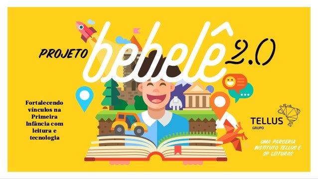 Fortalecendo vínculos na Primeira Infância com leitura e tecnologia PROJETO Uma parceria Instituto Tellus e SP Leituras