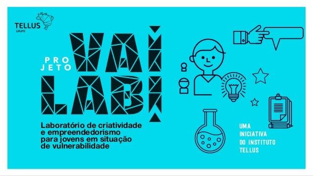 Uma iniciativa do Instituto Tellus Laboratório de criatividade e empreendedorismo para jovens em situação de vulnerabilida...