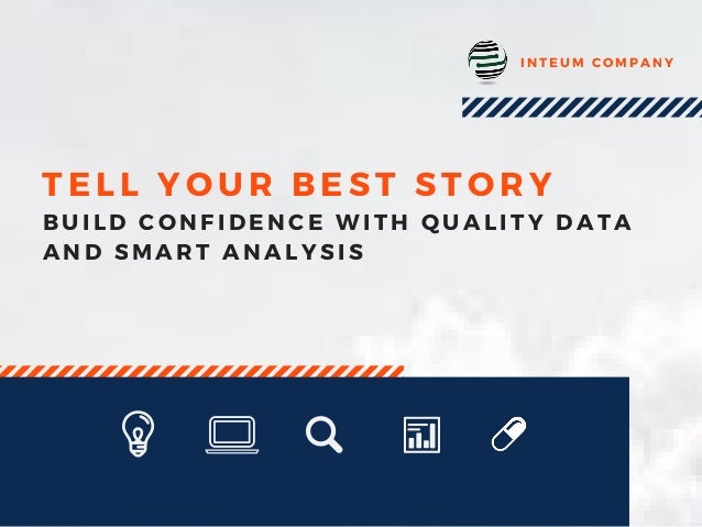 TELL YOUR BEST STORY INTEUM COMPANY BUILD CONFIDENCE WITH QUALITY DATA AND SMART ANALYSIS