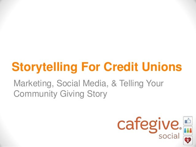 Storytelling For Credit Unions Marketing, Social Media, & Telling Your Community Giving Story