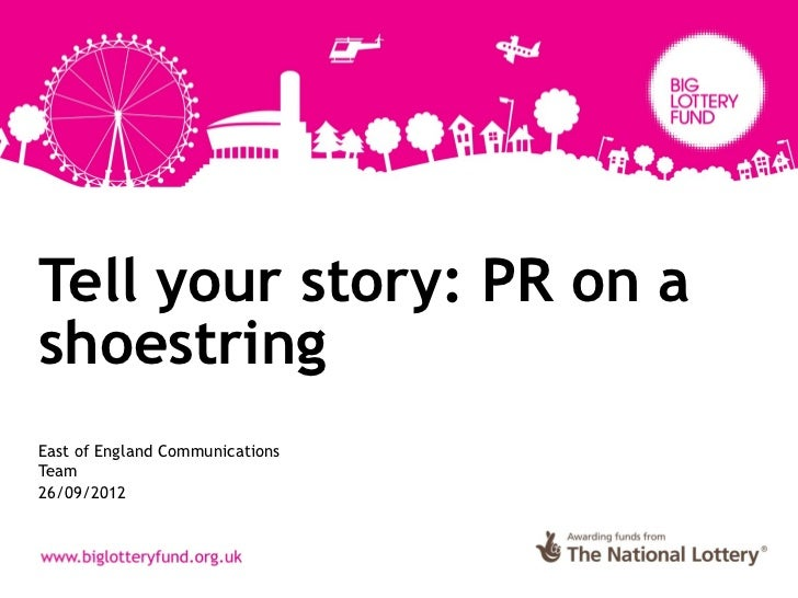 Tell your story: PR on ashoestringEast of England CommunicationsTeam26/09/2012