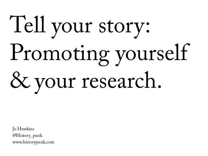 Tell your story:Promoting yourself& your research.Jo Hawkins@History_punkwww.historypunk.com