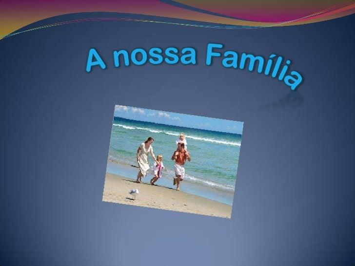 Índice: Introdução Conceito histórico da família O que é uma família Estrutura da família Funções da família A importância...