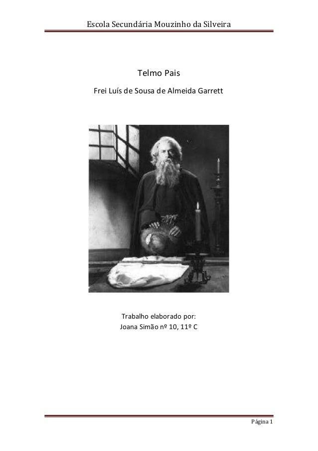 Escola Secundária Mouzinho da Silveira Página 1 Telmo Pais Frei Luís de Sousa de Almeida Garrett Trabalho elaborado por: J...