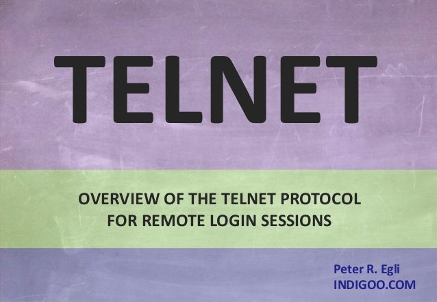 © Peter R. Egli 2015 1/10 Rev. 2.50 TELNET indigoo.com Peter R. Egli INDIGOO.COM OVERVIEW OF THE TELNET PROTOCOL FOR REMOT...