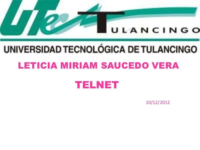 LETICIA MIRIAM SAUCEDO VERA         TELNET                     10/12/2012