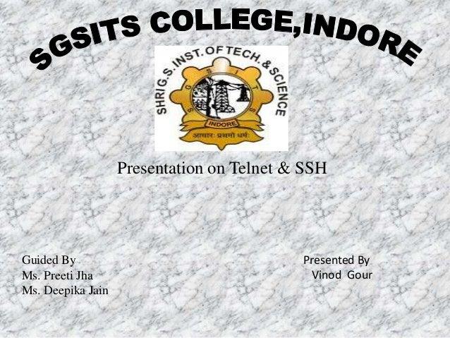 Presentation on Telnet & SSH Guided By Ms. Preeti Jha Ms. Deepika Jain Presented By Vinod Gour