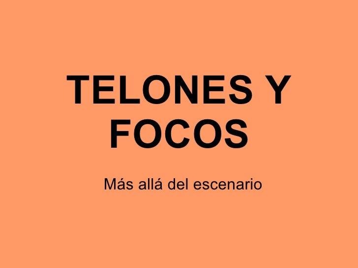 TELONES Y FOCOS Más allá del escenario