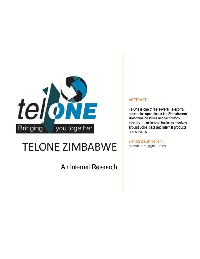 TELONE ZIMBABWE An Internet Research ABSTRACT TelOne is one of the several Telecoms companies operating in the Zimbabwean ...