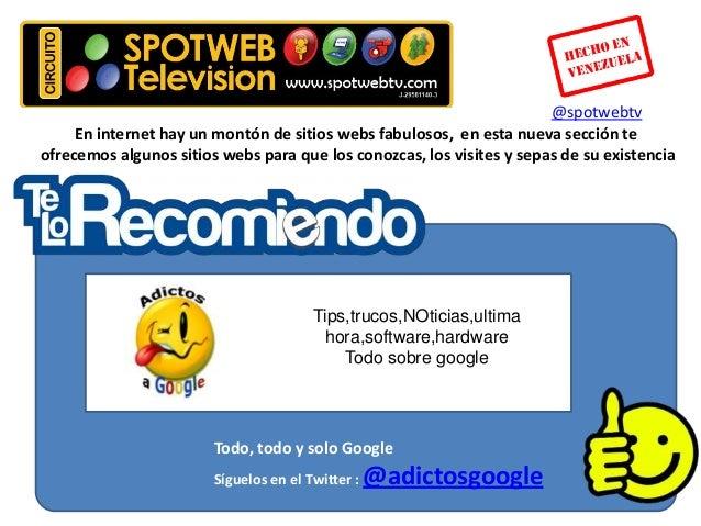 @spotwebtv     En internet hay un montón de sitios webs fabulosos, en esta nueva sección teofrecemos algunos sitios webs p...