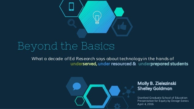 Beyond the Basics What a decade of Ed Research says about technology in the hands of underserved, under resourced & underp...