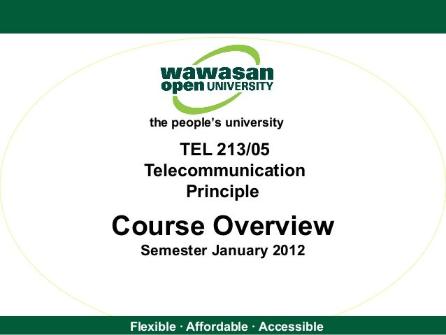 Flexible · Affordable · Accessible the people's university TEL 213/05 Telecommunication Principle Course Overview Semester...