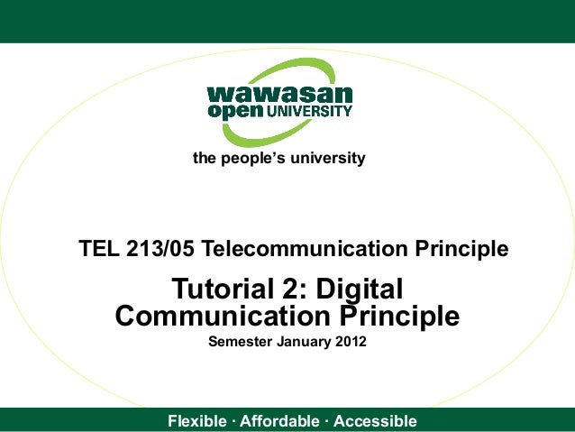 Flexible · Affordable · Accessible the people's university TEL 213/05 Telecommunication Principle Tutorial 2: Digital Comm...